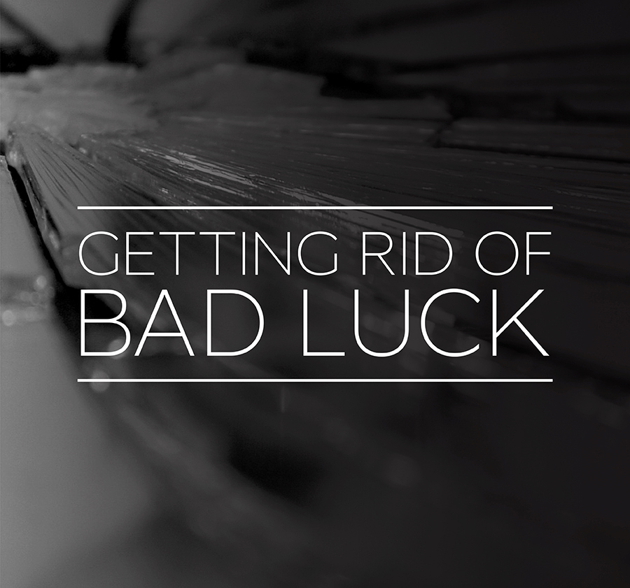 Getting Rid Of Bad Luck